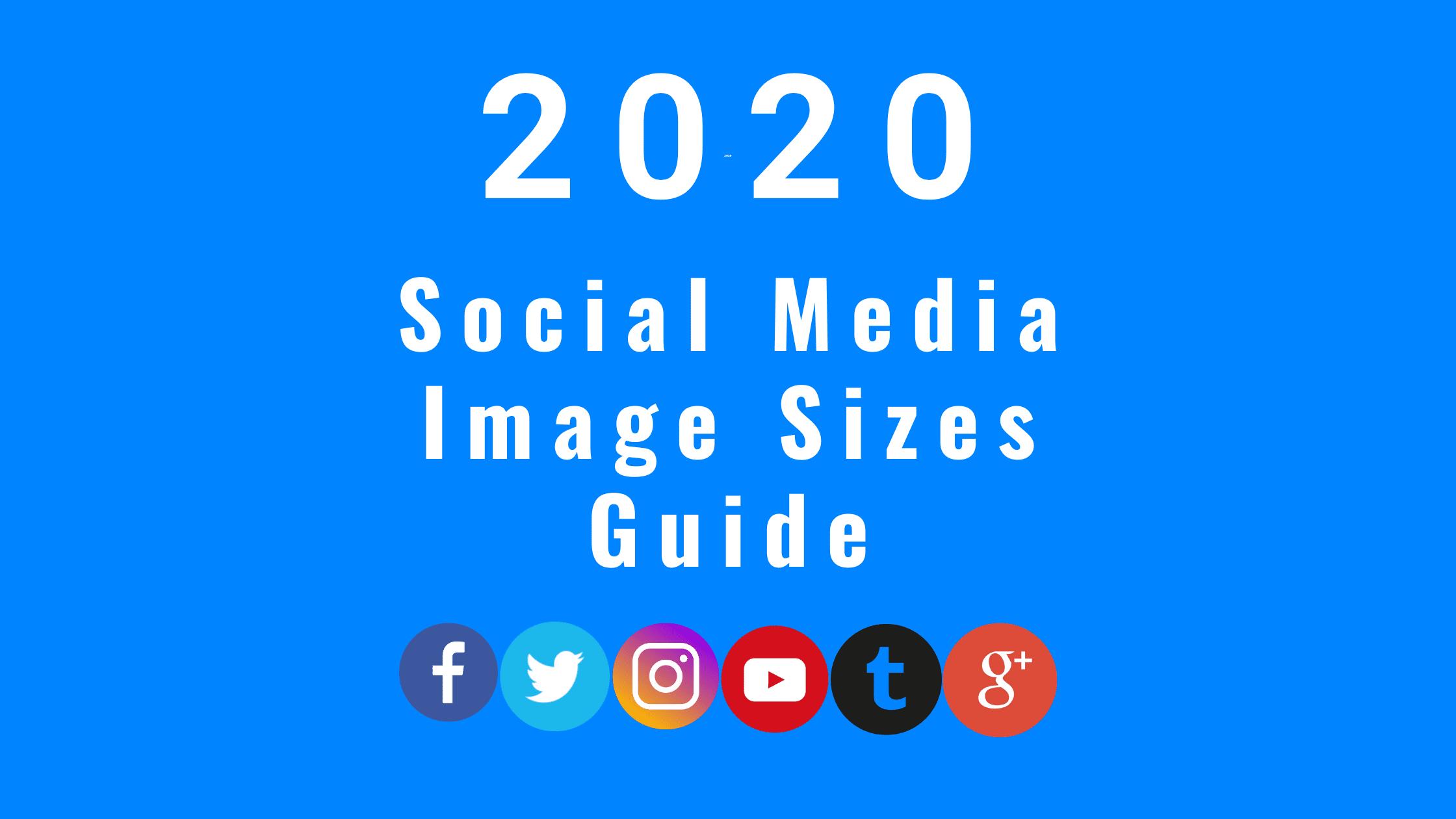 Social Media Image Sizes Guide For 2020